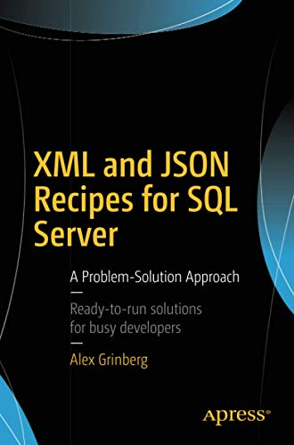 XML and JSON Recipes for SQL Server: A Problem-Solution Approach [Lingua inglese]