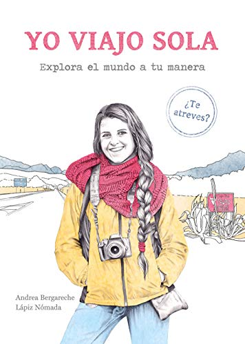 Yo viajo sola: Explora el mundo a tu manera. ¿Te atreves? (Guías ilustradas)