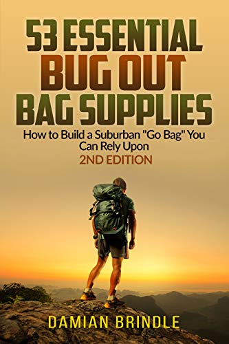 """53 Essential Bug Out Bag Supplies: How to Build a Suburban """"Go Bag"""" You Can Rely Upon by [Damian Brindle]"""