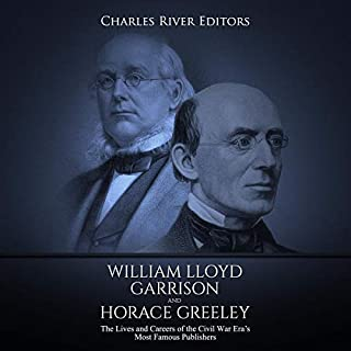 William Lloyd Garrison and Horace Greeley: The Lives and Careers of the Civil War Era's Most Famous Publishers cover art