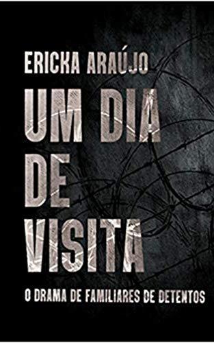 Um dia de visita: O drama de familiares de detentos (Portuguese Edition)