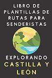 Libro De Plantillas De Rutas Para Senderistas - Explorando Castilla Y León: Para Que Lleves Un Seguimiento Y Dejes Registradas Todas Tus Rutas Y Excursiones - 120 Páginas