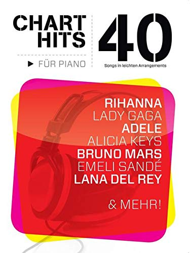 40 Chart-Hits für Piano - In leichten Arrangements: Noten: 40 Songs in Leichten
