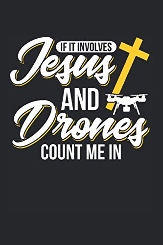 If It Involves Jesus And Drones Count Me In: Drohne & Modellbauer Notizbuch 6'x9' Modellflug Geschenk Für Drohnenpilot