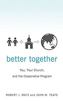 Better Together: You, Your Church, and the Cooperative Program by [Robert J Matz, John M Yeats]