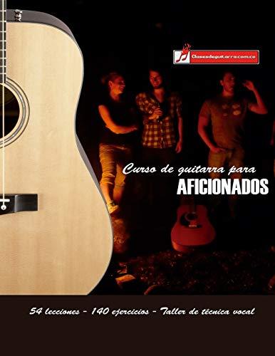 Curso de guitarra para aficionados: Aprenda a tocar su música favorita de una forma rápida y sencilla (Spanish Edition)