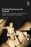 Treating Psychosomatic Patients: In Search of a Transdisciplinary Framework for the Integration of Bodywork in Psychotherapy