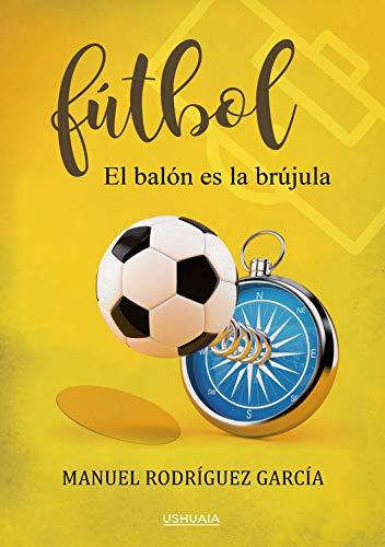 Fútbol: El balón es la brújula (Ensayo)