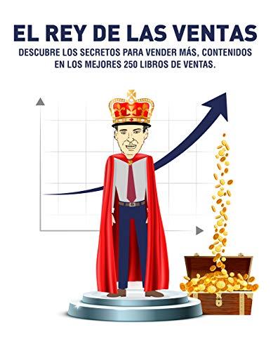 EL REY DE LAS VENTAS: Descubre los secretos para vender mas, contenidos...