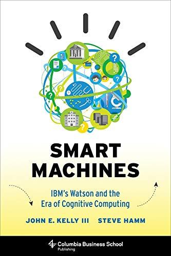 Iii, J: Smart Machines - IBM′s Watson and the Era of C: Ibm\'s Watson and the Era of Cognitive Computing (Columbia Business School Publishing)