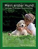 Mein erster Hund: Ein Ratgeber für die Vorbereitung und Anfangszeit