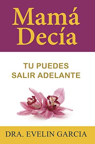 Mamá Decía: Tu Puedes Salir Adelante (Spanish Edition)