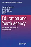Education and Youth Agency: Qualitative Case Studies in Global Contexts (Advancing Responsible Adolescent Development)