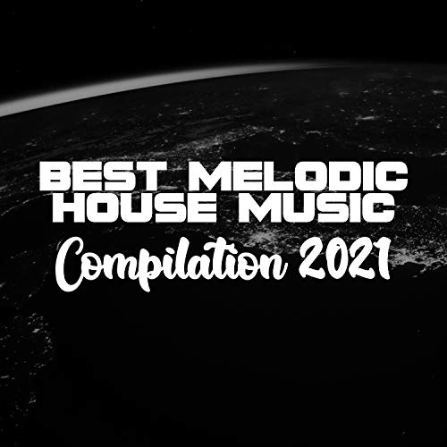 BEST MELODIC HOUSE MUSIC COMPILATION 2021