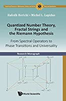 Quantized Number Theory, Fractal Strings and the Riemann Hypothesis: From Spectral Operators to Phase Transitions and Universality (Fractals and Dynamics in Mathematics, Science, and the Arts:)