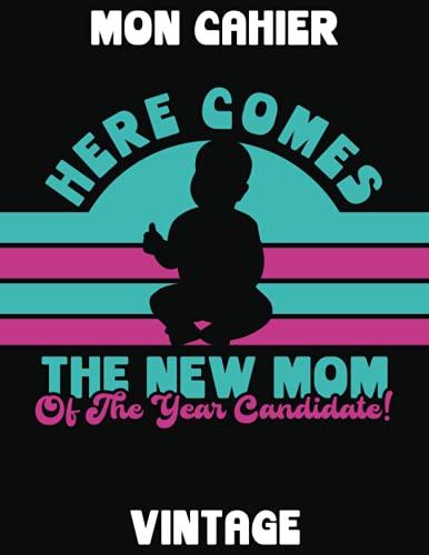 HERE COMES THE NEW MOM OF THE YEAR CANDIDATE | MON CARNET VINTAGE: Cahier Rétro | 120 Pages Lignées (Marges) | 21.59 cm x 27.94 cm | CARNET JEUNES MAMANS | Vintage Années1980