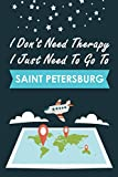 I Don t Need Therapy I Just Need To Go To Saint Petersburg: Personalized Notebook for Traveller who Trip to Saint Petersburg, Diary Travel Notebook, ... Campers, Gift For Saint Petersburg lovers