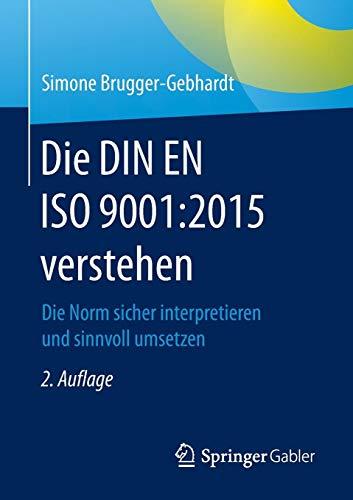 Die DIN EN ISO 9001:2015 verstehen: Die Norm sicher interpretieren und sinnvoll umsetzen
