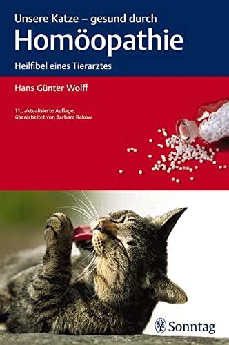 Wolff, Günther Hans<br />Unsere Katze - gesund durch Homöopathie: Heilfibel eines Tierarztes