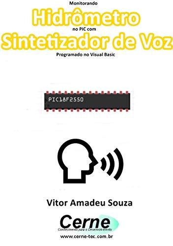 Monitorando  Hidrômetro  no PIC com Sintetizador de Voz Programado no Visual Basic  (Portuguese Edition)