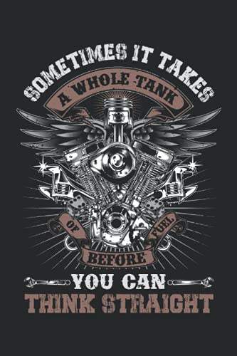 Motorcycle sometimes it takes a whole tank of fuel before you can think straight: Blank Lined Notebook Journal ToDo Exercise Book or Diary (6