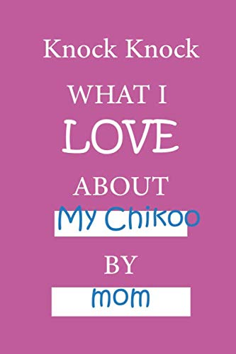 knock knock what i love about My Chikoo by mom: valentine day journal notebook , for mom to gift to her beloved children ..