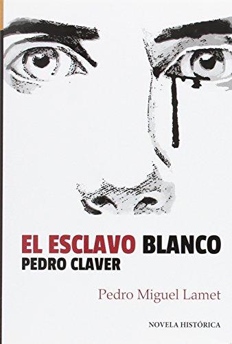 esclavo blanco, El. Pedro Claver: 9 (Literaria)