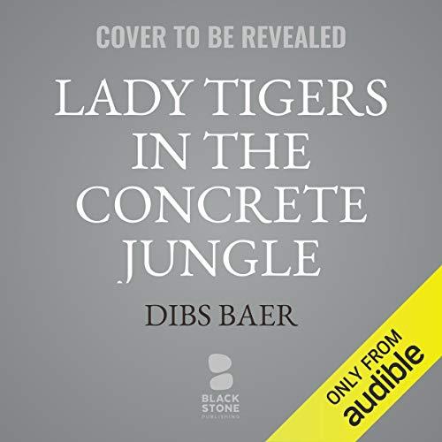 Lady Tigers in the Concrete Jungle cover art