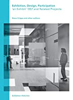 Exhibition, Design, Participation: An Exhibit 1957 and Related Projects (Exhibition Histories)