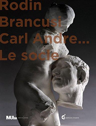 Rodin, Brancusi et Carl André : le Socle
