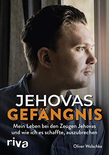Jehovas Gefängnis: Mein Leben bei den Zeugen Jehovas und wie ich es schaffte, auszubrechen
