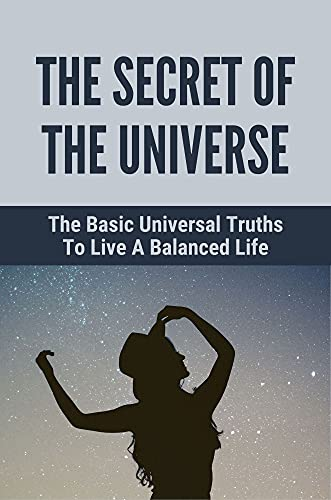 The Secret Of The Universe: The Basic Universal Truths To Live A Balanced Life: The Truth Of The Law Of Attraction (English Edition)