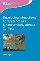 Developing Interactional Competence in a Japanese Study Abroad Context (Second Language Acquisition)