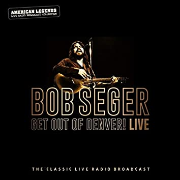 BOB SEGER - GET OUT OF DENVER LIVE