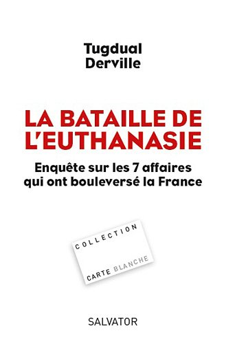 La bataille de l'euthanasie, Enquête sur les 7 affaires qui ont bouleversé la France
