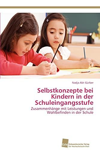 Selbstkonzepte bei Kindern in der Schuleingangsstufe: Zusammenhänge mit Leistungen und Wohlbefinden in der Schule