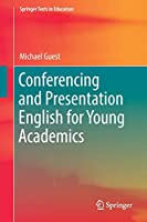 Conferencing and Presentation English for Young Academics (Springer Texts in Education)