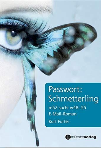 Passwort: Schmetterling: m52 sucht w48-55. E-Mail-Roman