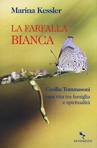La farfalla bianca. Cecilia Tommasoni, una vita tra famiglia e spiritualità