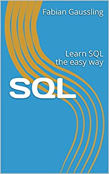 SQL: Learn SQL the easy way by [Fabian Gaussling]