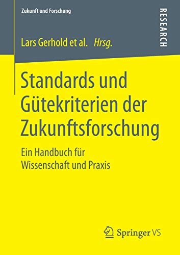 Standards und Gütekriterien der Zukunftsforschung: Ein Handbuch für Wissenschaft und Praxis (Zukunft und Forschung, Band 4)