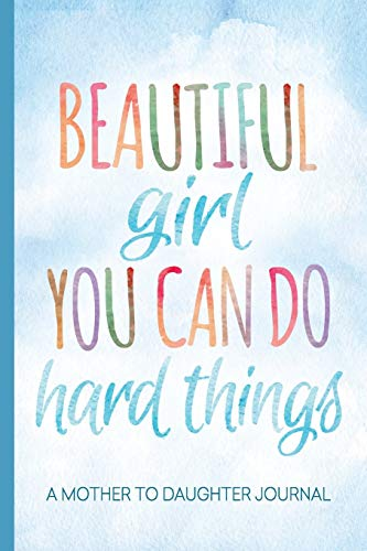 Beautiful Girl You Can Do Hard Things: A Mother to Daughter Guided Journal to Share