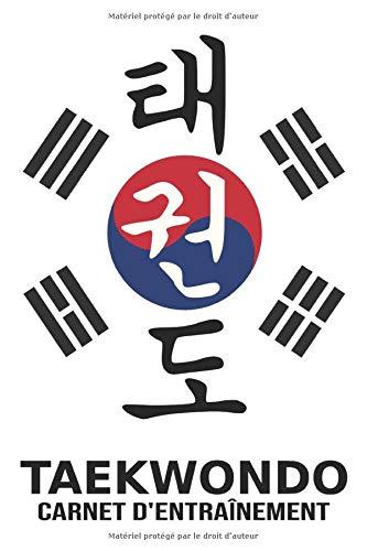 Taekwondo - Carnet d'entraînement: Journal d'entraînement pour le taekwondo - cahier pour noter ses sessions d'entraînement, idée cadeau pour enfant ou adulte, homme ou femme