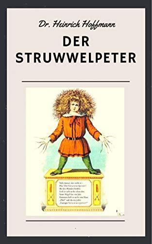 Der Struwwelpeter: Farbig illustrierte Ausgabe mit den Geschichten von Struwwelpeter, Suppenkaspar, Daumenlutscher, Zappel-Philipp, Hans-guck-in-die-Luft und dem fliegenden Robert