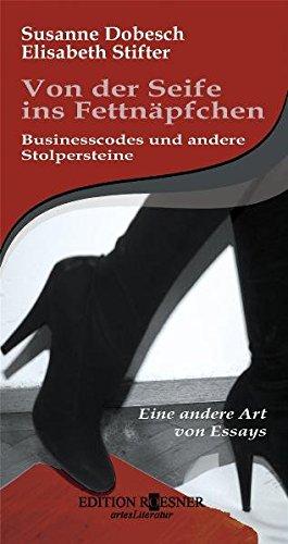 Von der Seife ins Fettnäpfchen. Businesscodes und andere Stolpersteine. Eine andere Art von Essays.