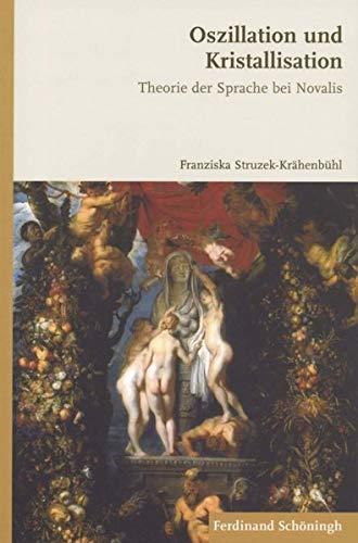 Oszillation und Kristallisation: Theorie und Sprache bei Novalis