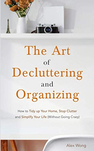The Art of Decluttering and Organizing How to Tidy Up Your Home Stop Clutter and Simplify your product image