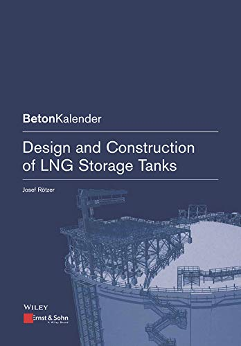 Design and Construction of LNG Storage Tanks (Beton-Kalender Series)