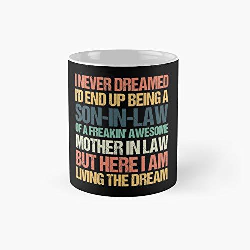 Taza clásica con texto en inglés 'I Never Dreamed I'd End Up Being A Son-in-law of Freakin' Awesome Madre-in-Law of Freakin' Awesome Mother-in-law, taza de café divertida, 325 ml
