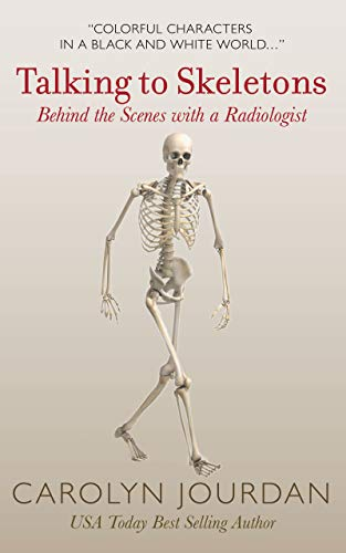 Talking to Skeletons: Behind the Scenes with a Radiologist (X-Ray Visions Book 2) (English Edition)